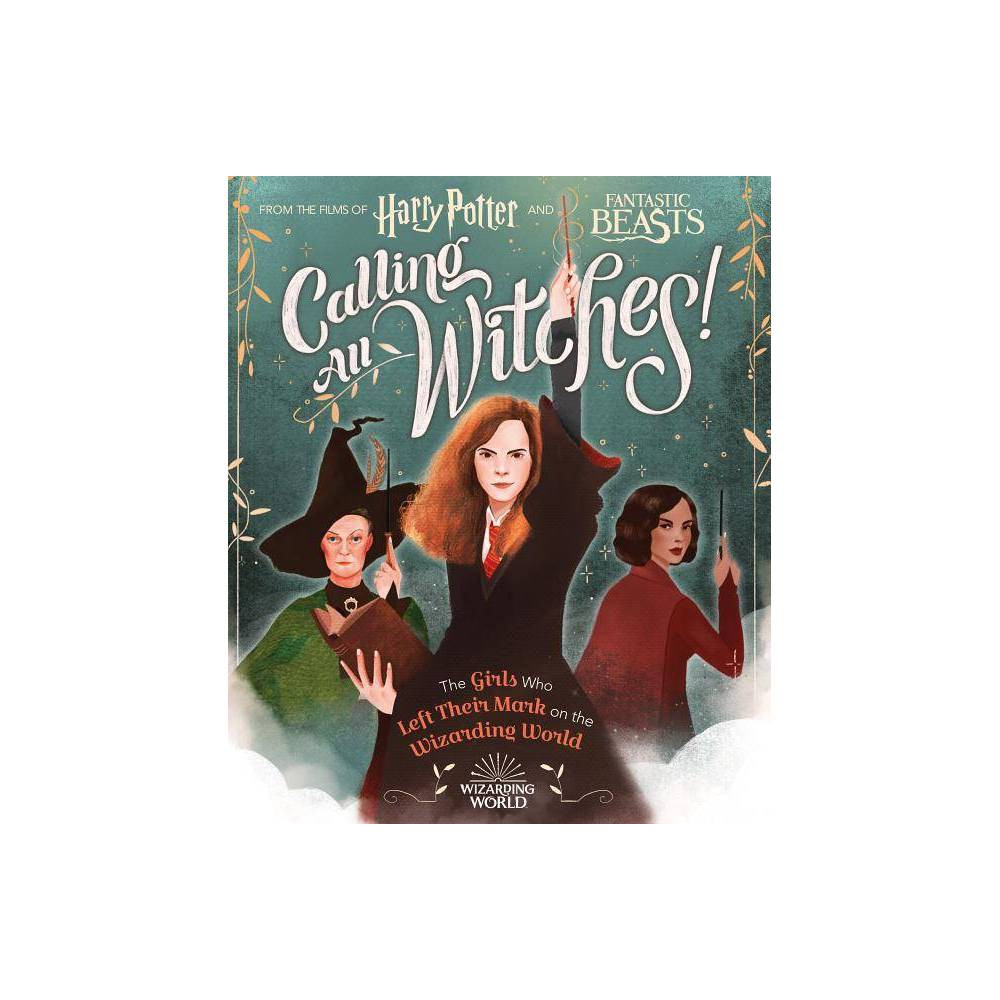 Calling All Witches The Girls Who Left Their Mark On The Wizarding World Hardcover By Laurie Calkhoven