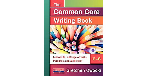 Common Core Writing Book, 6-8 : Lessons for a Range of Tasks, Purposes, and Audiences (Paperback) - image 1 of 1