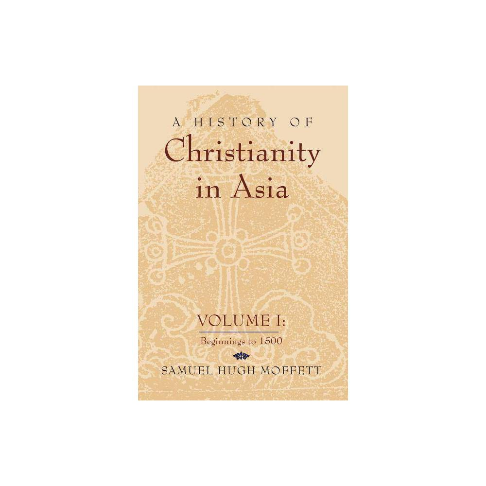 A History Of Christianity In Asia 2nd Edition By Samuel Hugh Moffett Paperback