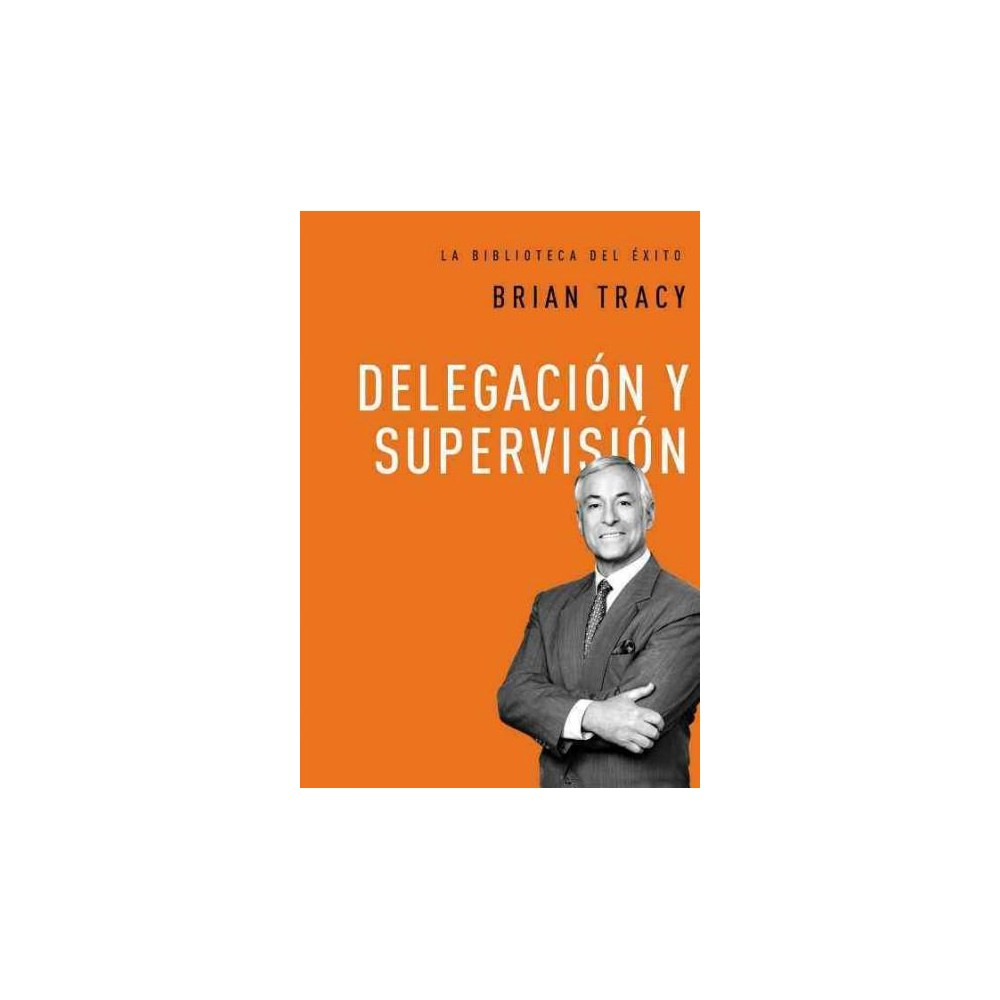 Delegación y supervisión / Delegation and supervision (Hardcover) (Brian Tracy)