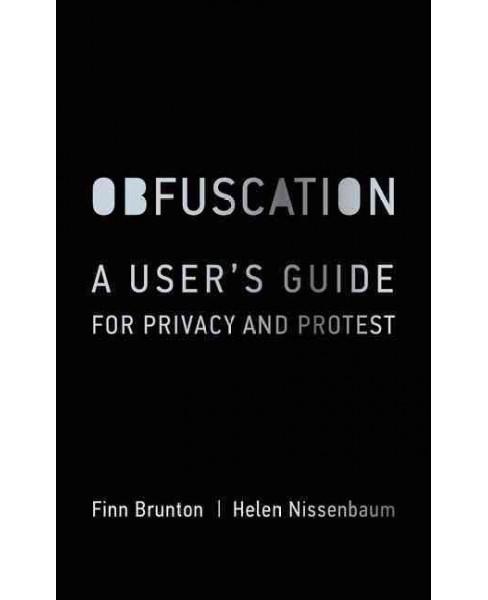 Obfuscation : A User's Guide for Privacy and Protest (Hardcover) (Finn Brunton & Helen Nissenbaum) - image 1 of 1