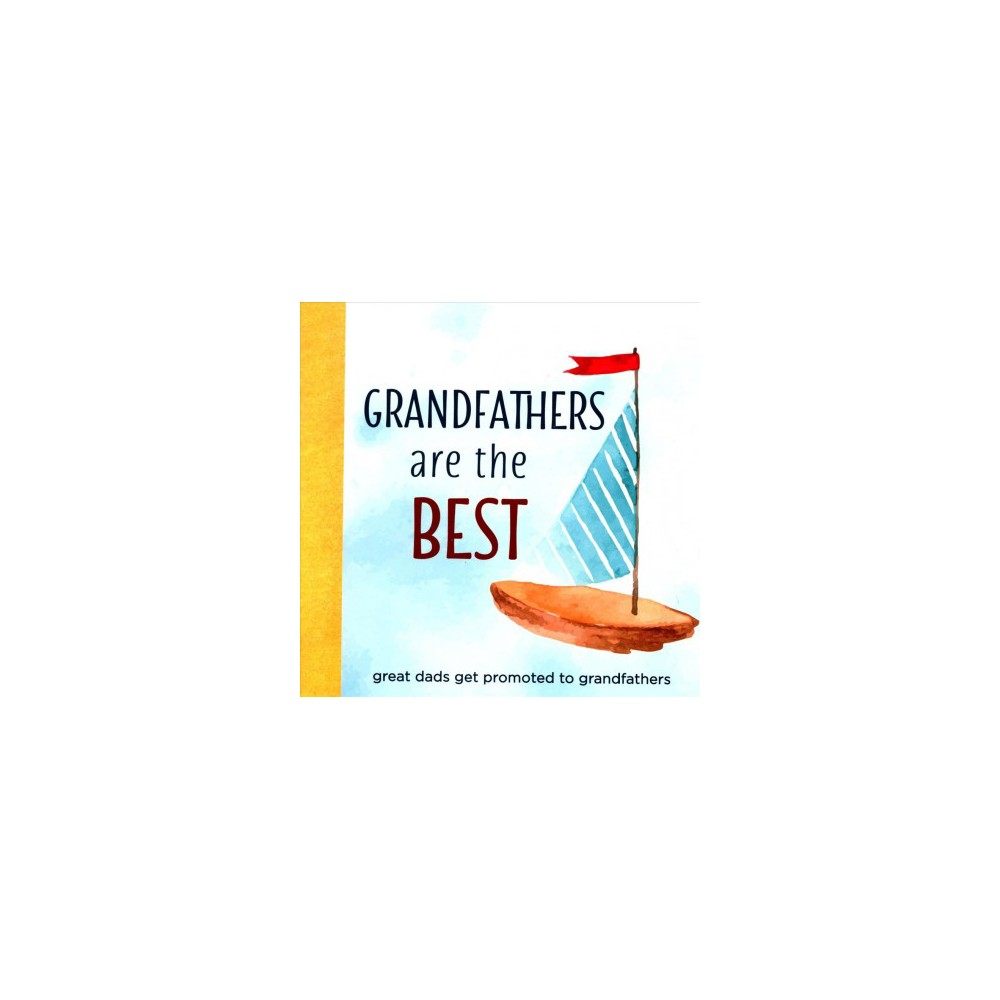 Grandfathers Are the Best : Great Dads Get Promoted to Grandfathers - (Hardcover)