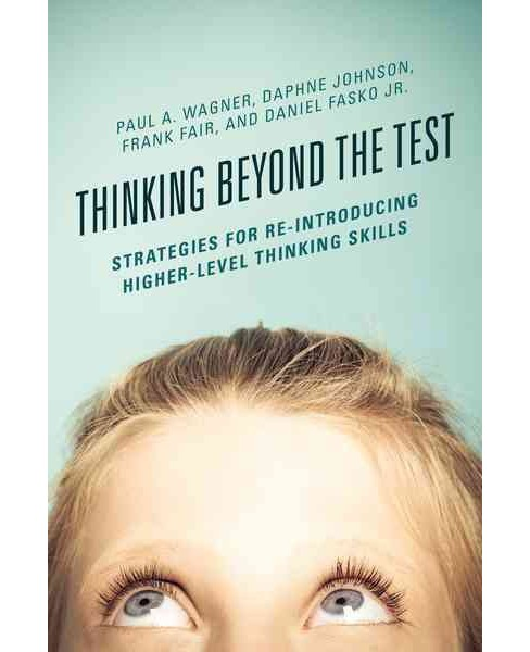 Thinking Beyond the Test : Strategies for Re-Introducing Higher-Level Thinking Skills (Hardcover) (Paul - image 1 of 1
