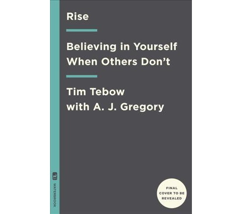 Rise : Believing in Yourself When Others Don't -  by Tim Tebow (Hardcover) - image 1 of 1