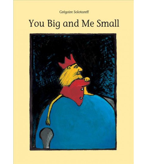 You Big and Me Small -  by Gregoire Solotareff (School And Library) - image 1 of 1