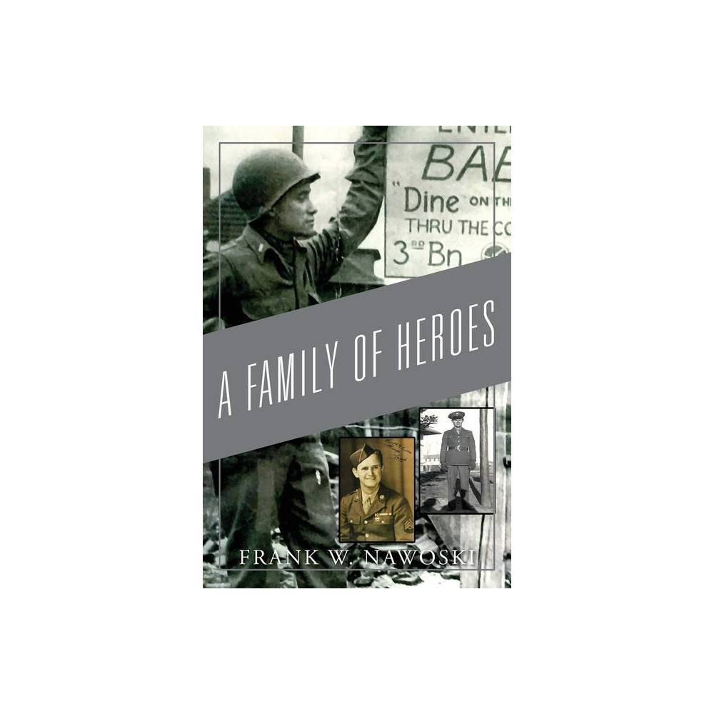 A Family Of Heroes By Frank W Nawoski Paperback