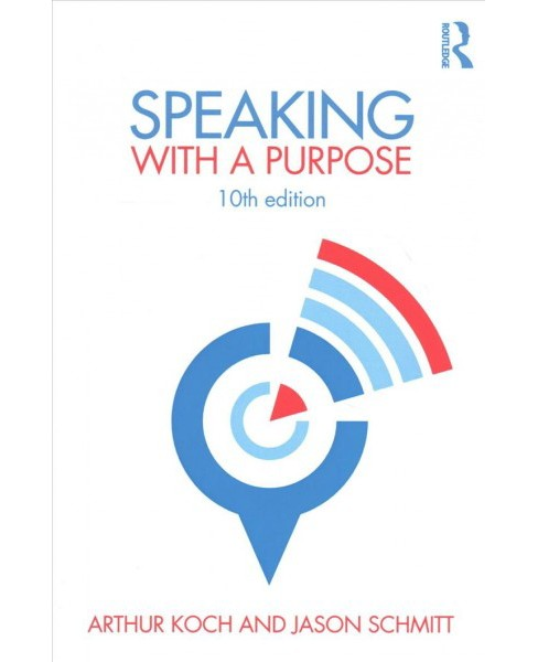 Speaking With a Purpose -  by Arthur Koch & Jason Schmitt (Paperback) - image 1 of 1