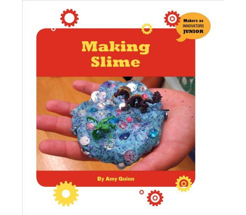 Making Slime -  by Amy Quinn (Paperback) - image 1 of 1