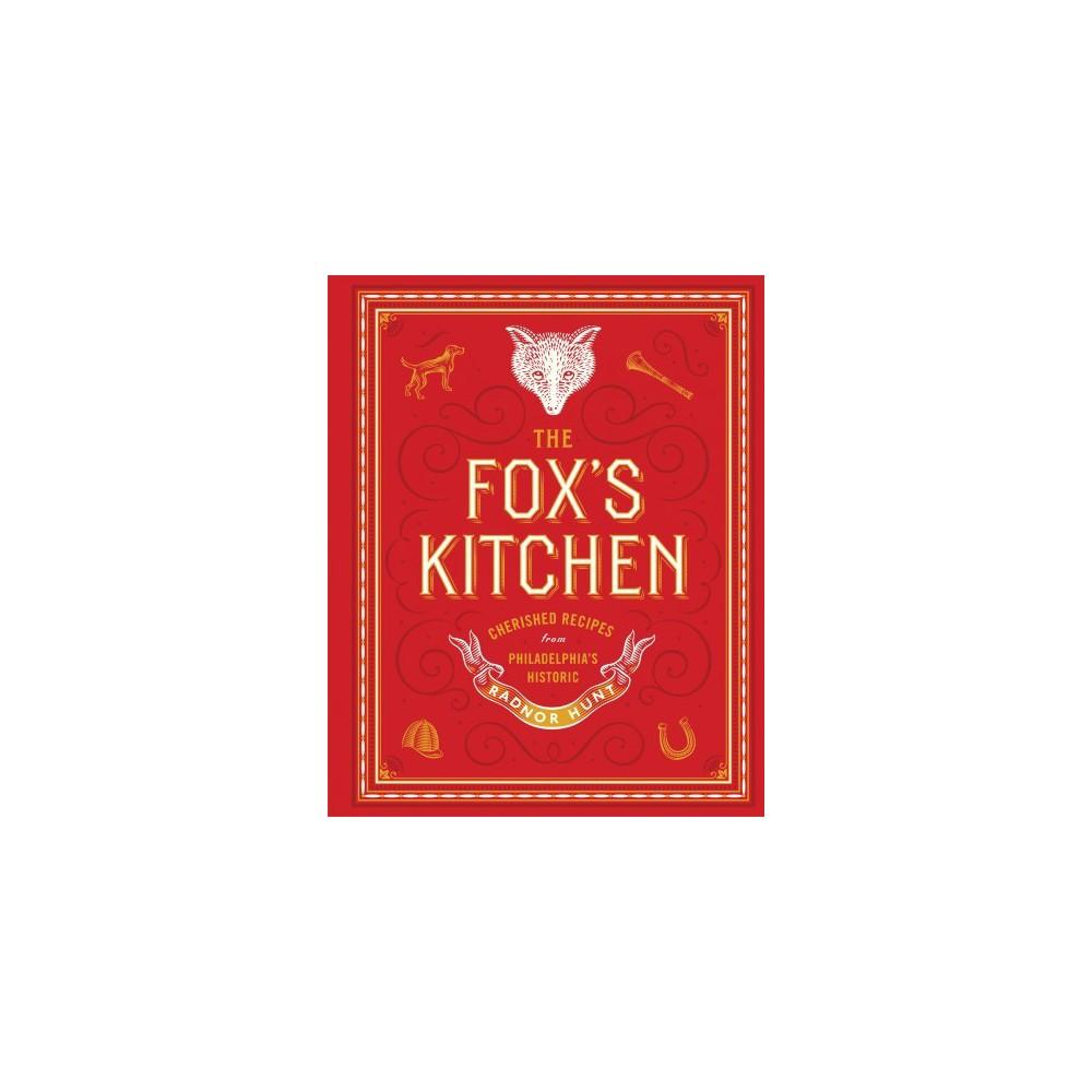 Fox's Kitchen : Cherished Recipes from Philadelphia's Historic Radnor Hunt - (Hardcover)