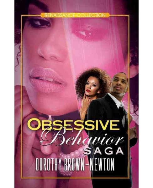 Obsessive Behavior Saga : Renaissance Collection (Paperback) (Dorothy Brown-newton) - image 1 of 1