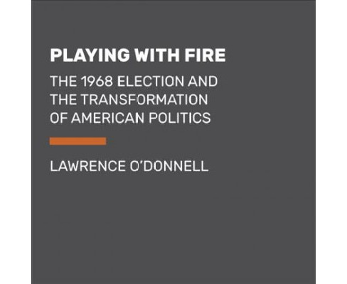 Playing With Fire : The 1968 Election and the Transformation of American Politics (Large Print) - image 1 of 1
