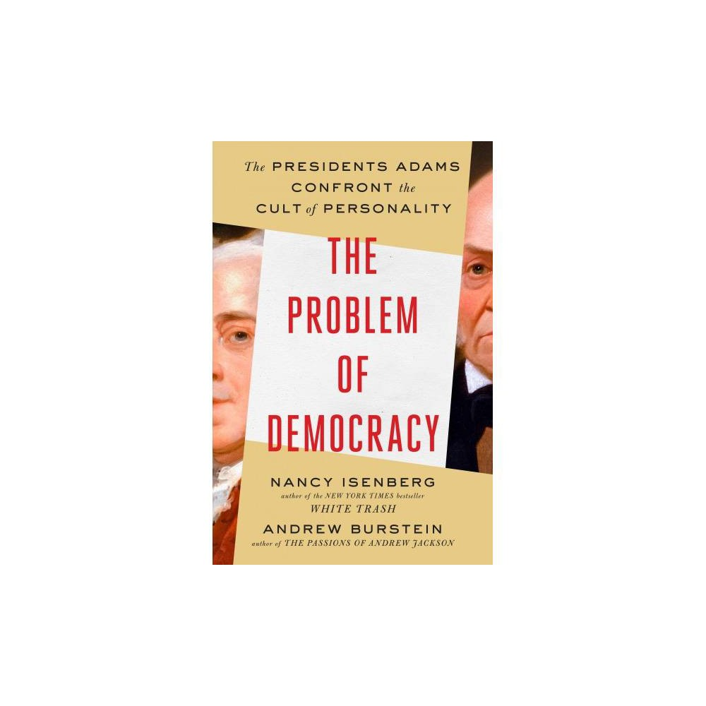 Problem of Democracy : The Presidents Adams Confront the Cult of Personality - (Hardcover)