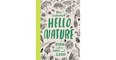 Hello Nature : Draw, Color, Make, and Grow (Paperback) (Nina Chakrabarti) - image 1 of 1