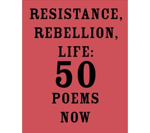 Resistance, Rebellion, Life : 50 Poems Now -  (Paperback) - image 1 of 1