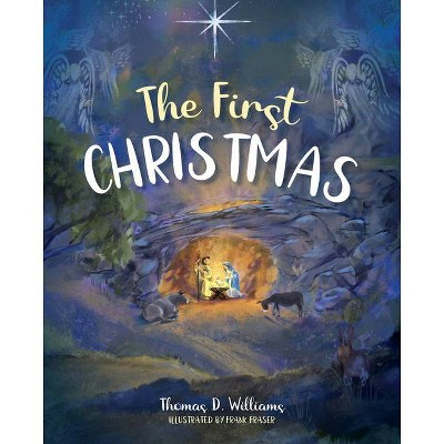 First Christmas - by  Thomas D Williams (Hardcover)