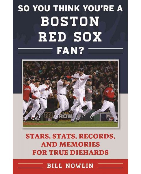 So You Think You're a Boston Red Sox Fan? : Stars, Stats, Records, and Memories for True Diehards - image 1 of 1