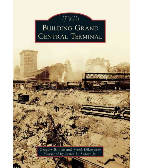 Building Grand Central Terminal (Paperback) (Gregory Bilotto & Frank Dilorenzo) - image 1 of 1