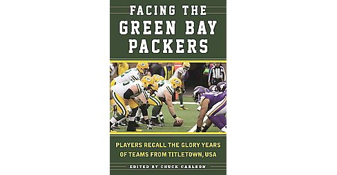 Facing the Green Bay Packers : Players Recall the Glory Years of the Team from Titletown, USA - image 1 of 1