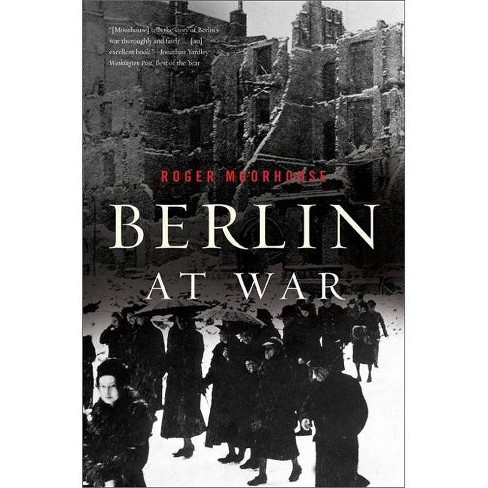 Berlin at War - by  Roger Moorhouse (Paperback) - image 1 of 1