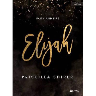 Elijah - Bible Study Book - by  Priscilla Shirer (Paperback)