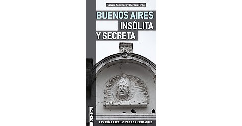Buenos Aires insólita y secreta / Buenos Aires Unusual and Secret (Paperback) (Valeria Sampedro) - image 1 of 1