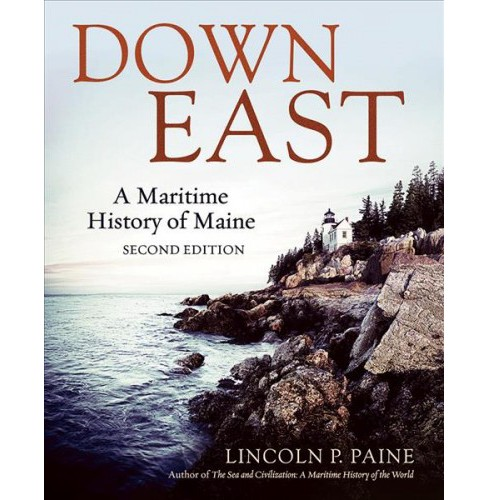 Down East : An Illustrated History of Maritime Maine -  by Lincoln Paine (Paperback) - image 1 of 1