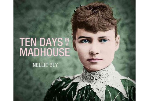 Ten Days in a Madhouse (Unabridged) (CD/Spoken Word) (Nellie Bly) - image 1 of 1