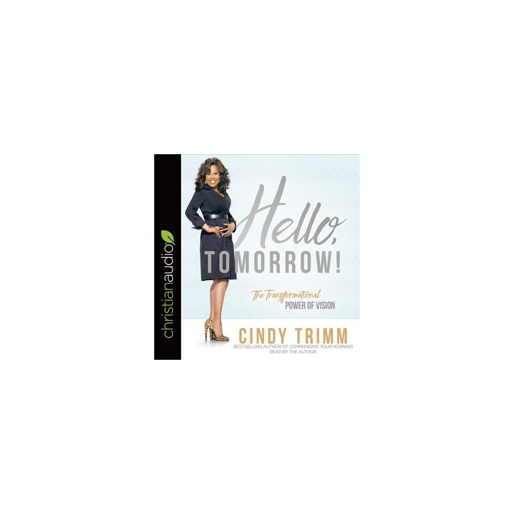 Hello, Tomorrow! : The Transformational Power of Vision - Unabridged by Cindy Trimm (CD/Spoken Word)