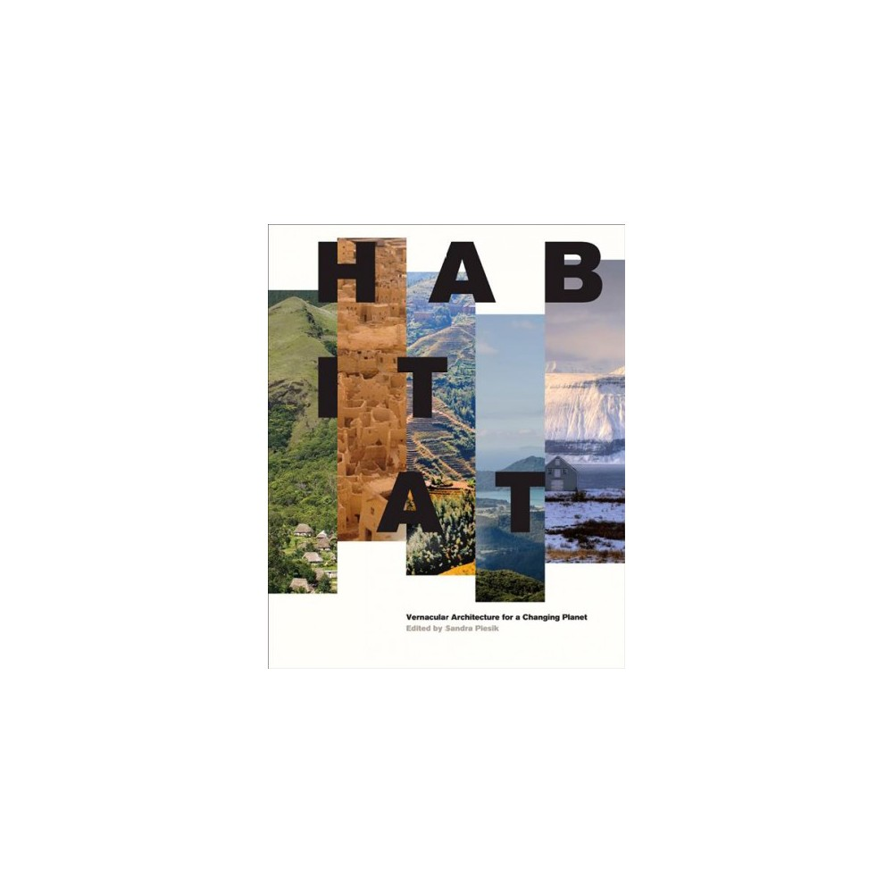 Habitat : Vernacular Architecture for a Changing Planet (Hardcover) (Sandra Piesik)
