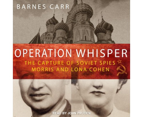 Operation Whisper : The Capture of Soviet Spies Morris and Lona Cohen - Unabridged by Barnes Carr - image 1 of 1