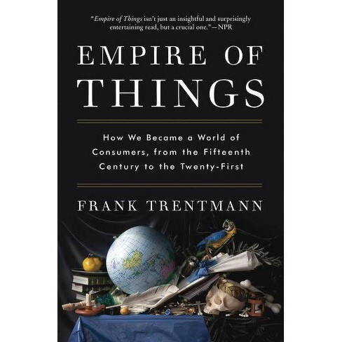 Empire of Things - by  Frank Trentmann (Paperback) - image 1 of 1