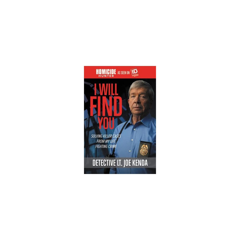 I Will Find You : Solving Killer Cases from My Life Fighting Crime - Reprint by Joe Kenda (Paperback)