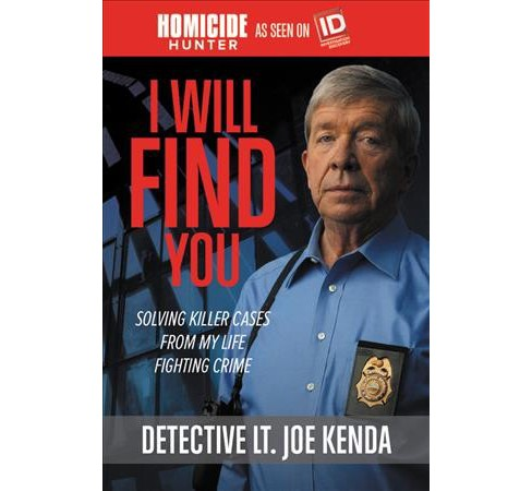 I Will Find You : Solving Killer Cases from My Life Fighting Crime (Hardcover) (Joe Kenda) - image 1 of 1