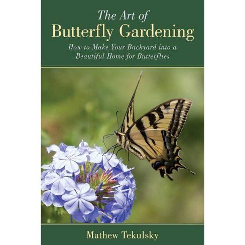 The Art Of Butterfly Gardening By Mathew Tekulsky Paperback