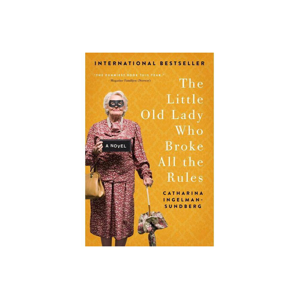 The Little Old Lady Who Broke All The Rules League Of Pensioners By Catharina Ingelman Sundberg Paperback