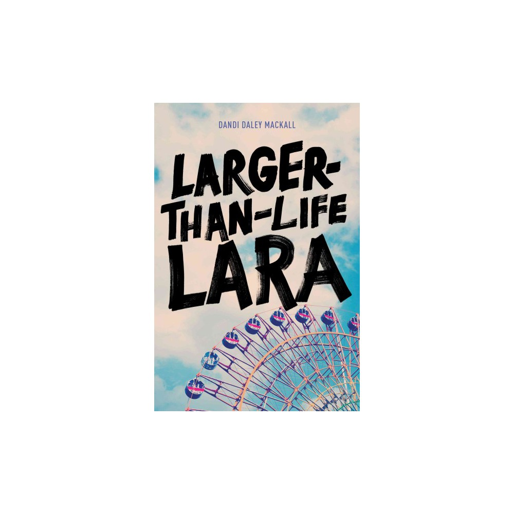 Larger-Than-Life Lara (Hardcover) (Dandi Daley Mackall)