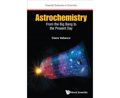 Astrochemistry : From the Big Bang to the Present Day (Reprint) (Paperback) (Claire Vallance & Grant - image 1 of 1