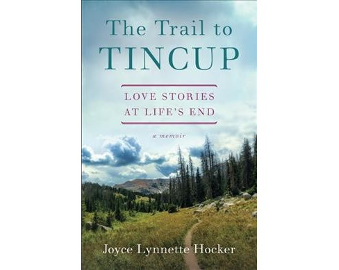 Trail to Tincup : Love Stories at Life's End -  by Joyce Lynette Hocker (Paperback) - image 1 of 1