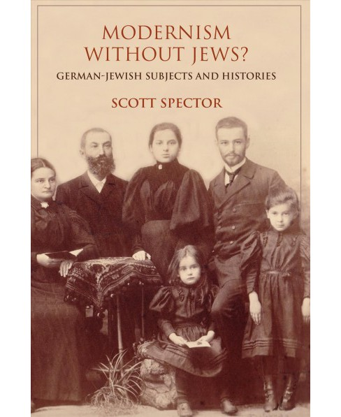 Modernism Without Jews? : German-Jewish Subjects and Histories -  by Scott Spector (Paperback) - image 1 of 1