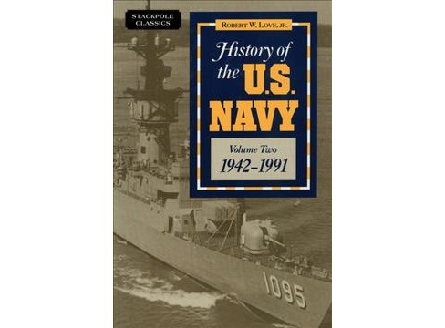 History of the U.S. Navy 1942-1991 -  Reprint by Jr. Robert W. Love (Paperback) - image 1 of 1