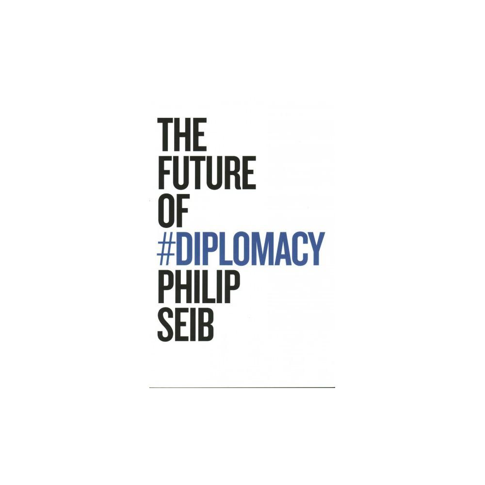 Future of Diplomacy (Paperback) (Philip Seib)