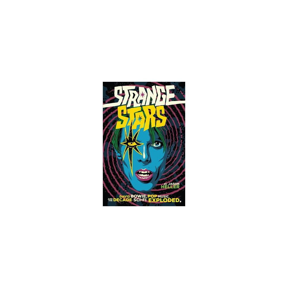 Strange Stars : David Bowie, Pop Music, and the Decade Sci-Fi Exploded - by Jason Heller (Hardcover)