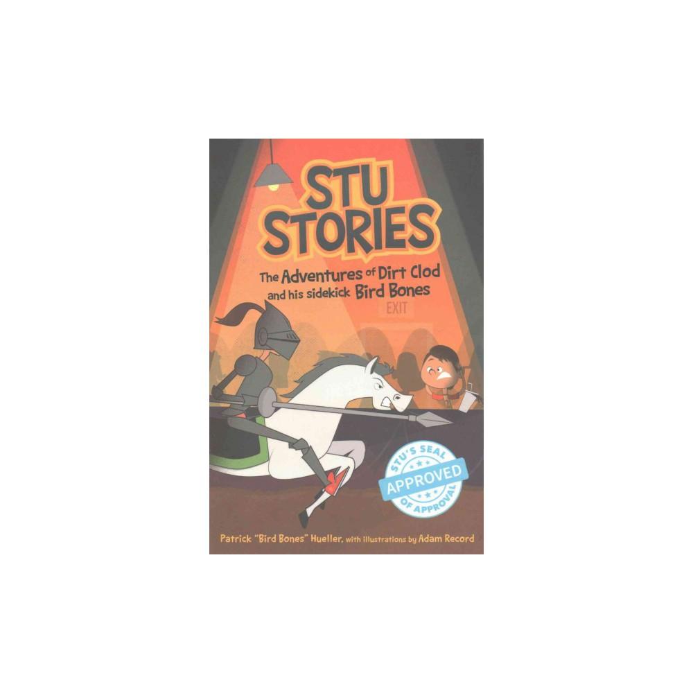 Stu Stories : The Adventures of Dirt Clod and His Sidekick, Bird Bones (Paperback) (Patrick Hueller)