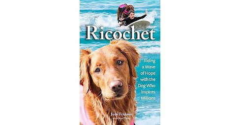 Ricochet : Riding a Wave of Hope with the Dog Who Inspires Millions (Paperback) (Judy Fridono) - image 1 of 1