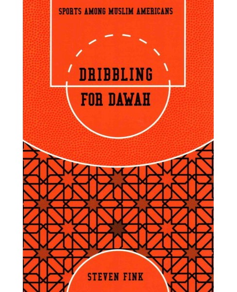 Dribbling for Dawah : Sports Among Muslim Americans (Paperback) (Steven Fink) - image 1 of 1