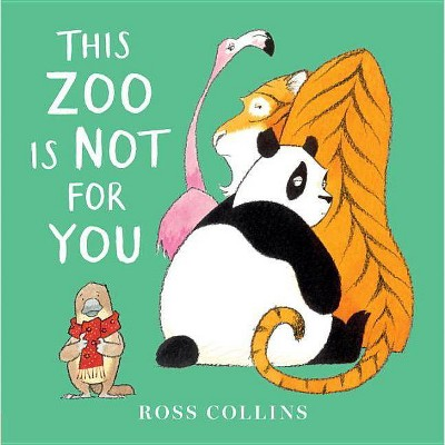 This Zoo Is Not for You - by  Ross Collins (Hardcover)