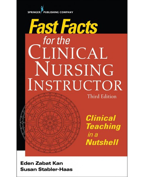 Fast Facts for the Clinical Nursing Instructor : Clinical Teaching in a Nutshell (Paperback) (Eden Zabat - image 1 of 1