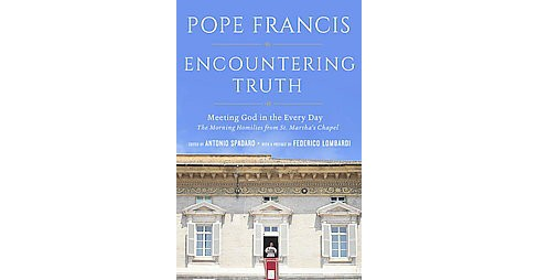 Encountering Truth : Meeting God in the Everyday (Hardcover) (Pope Francis) - image 1 of 1