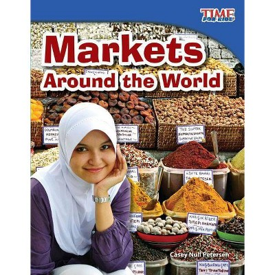 Markets Around the World - (Time for Kids Nonfiction Readers: Level 3.1) 2nd Edition by  Casey Null Petersen (Paperback)