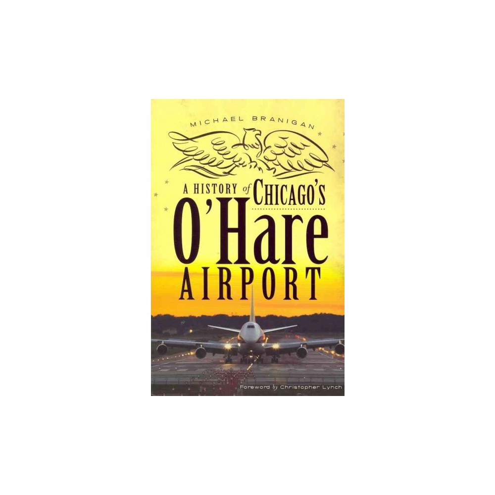 A History Of Chicago Ohare Airport 12 15 2016 By Michael Branigan Paperback